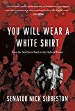 You Will Wear a White Shirt: From the Northern Bush to the Halls of Power (English Edition)