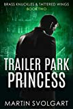 Trailer Park Princess: Season One (Brass Knuckles & Tattered Wings Book 2)