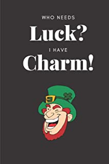 Who Needs Luck I Have Charm: St Patricks Day A5 Notebook (6 x 9 in) to write in with 120 pages White Paper Journal / Plann...