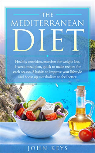 The Mediterranean Diet: Healthy nutrition, Exercises for weight loss, 4-Week meal plan,Quick to make recipes for each season, 8 Habits to improve your ... metabolism to feel better (English Edition)