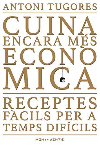 Cuina Encara Més Econòmica. Receptes Fàcils Per A Temps Difícils A L'entorn De La Cuina De Mallorca: 140 (Menjavents)