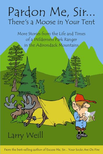 Pardon Me Sir…there's a Moose in Your Tent: More Stories from the Life and Times of a Wilderness Park Ranger in the Adirondack Mountains