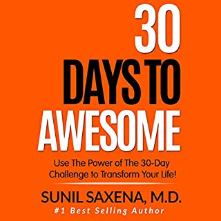 30 Days to Awesome     Use the Power of the 30-Day Challenge to Transform Your Life!              By:                                                                                                                                 Sunil Saxena MD                               Narrated by:                                                                                                                                 Sunil Saxena                      Length: 3 hrs and 52 mins     Not rated yet     Overall 0.0