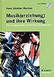 Musik(erziehung) und ihre Wirkung: Eine Langzeitstudie an Berliner Grundschulen. Ausgabe mit CD. - Hans G. Bastian