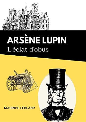 L'éclat d'obus Arsène Lupin: De Maurice Leblanc | Texte intégral et biographie de l'auteur (French Edition)