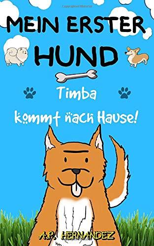Mein erster Hund: Kinderbuch 6-7 Jahre. Timba kommt nach Hause!