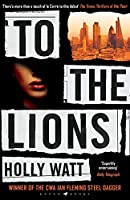 To The Lions: A Casey Benedict Investigation – Winner of the 2019 CWA Ian Fleming Steel Dagger Award