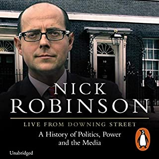 Live from Downing Street                   By:                                                                                                                                 Nick Robinson                               Narrated by:                                                                                                                                 Simon Shepherd                      Length: 15 hrs and 22 mins     117 ratings     Overall 4.4