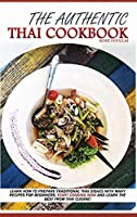 The Authentic Thai Cookbook: Learn how to prepare traditional Thai dishes with many recipes for beginners. Start cooking now and learn the best from Thai cuisine.