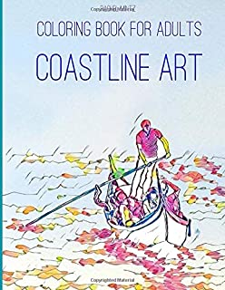 COASTLINE ART - Coloring Book for Adults: Collection of Hand Drawn Picturesque Scenes – Unwinding Colouring For Grown ups