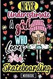 Never Underestimate A Girl Who Loves Skateboarding Notebook: A Funny Skateboarding Blank Lined Notebook, A Birthday Gift...