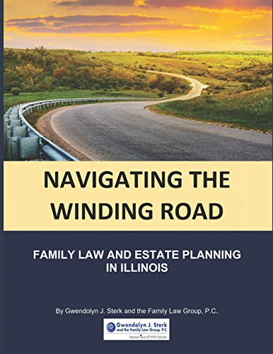 Compare Textbook Prices for Navigating the Winding Road: Family Law and Estate Planning in Illinois: From Gwendolyn J. Sterk & the Family Law Group, PC  ISBN 9781735714806 by Sterk, Gwendolyn J.