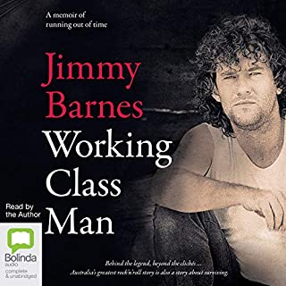 Working Class Man                   By:                                                                                                                                 Jimmy Barnes                               Narrated by:                                                                                                                                 Jimmy Barnes                      Length: 12 hrs and 33 mins     320 ratings     Overall 4.8