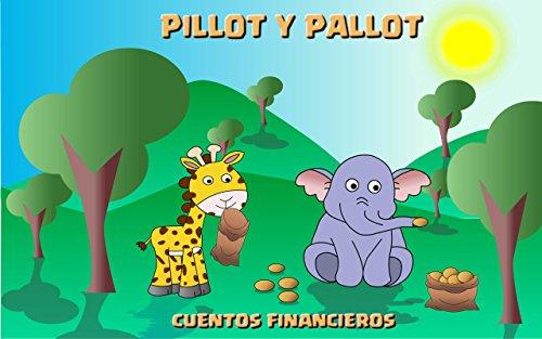 Pillot y Pallot: Cuentos finanzas personales (Serie Cuentos finanzas personales nº 1) de [Alberto Carmona]