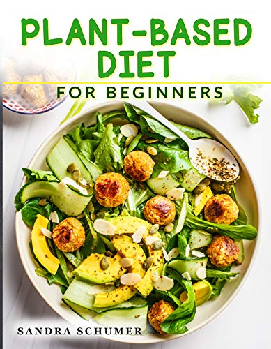 Plant-Based Diet for Beginners: More than 100 Quick & Easy Vegan Recipes to Burn Fat, Boost Metabolism and Balance Hormones (28 Days Meal Plan) (English Edition)