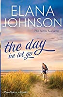 The Day He Let Go: Sweet Contemporary Romance (Hawthorne Harbor Second Chance Romance)