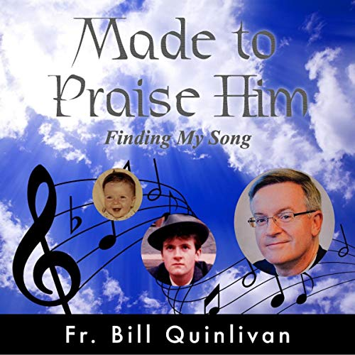 Made to Praise Him Audiobook By Fr. Bill Quinlivan cover art