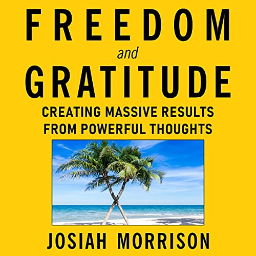 Listen Freedom and Gratitude: Creating Massive Results from Powerful Thoughts audio book
