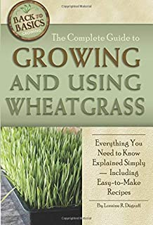 The Complete Guide to Growing and Using Wheatgrass Everything You Need to Know Explained Simply (Back to Basics Growing)