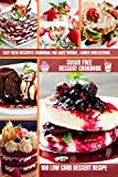 Sugar Free Dessert Cookbook 100 Low Carb Dessert Recipe : Easy Keto Desserts Cookbook for Shed Weight, Lower Cholesterol Sugar-Free Sweets, Bread & More Ketogenic Diet Recipes