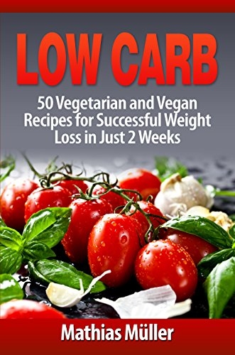 Low Carb Recipes: 50 Vegetarian and Vegan Recipes for Successful Weight Loss in Just 2 Weeks by [Mathias Müller]