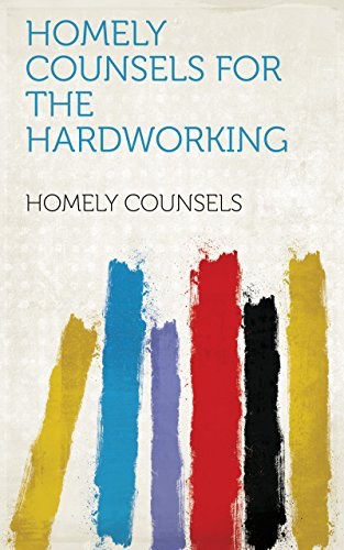 Homely counsels for the hardworking (English Edition)