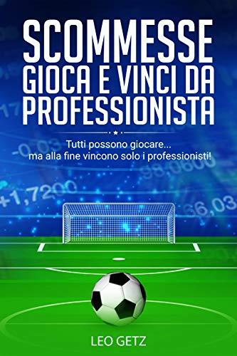 Scommesse: gioca e vinci da professionista: Tutti possono giocare... ma alla fine vincono solo i professionisti!