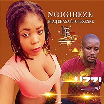 Ngigibeze (feat. DJ Lezenke)