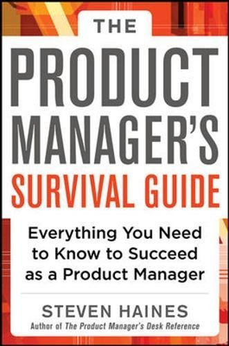 The Product Manager's Survival Guide: Everything You Need to Know to Succeed as a Product Manager by Steven Haines(2013-06-12)