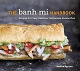 Best Vietnamese Cookbooks - The Banh Mi Handbook: Recipes for Crazy-Delicious Vietnamese Review