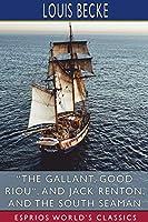 The Gallant, Good Riou, and Jack Renton, and The South Seaman (Esprios Classics)