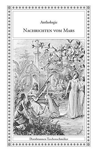 Nachrichten vom Mars: Eine Anthologie von Mars-Geschichten (Taschenschmöker aus Vergangenheit und Gegenwart)