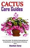 CACTUS CARE GUIDES: Cactus Care Guides: The Definitive Gardening Reference On Identification, Care And Cultivation Of Christmas Cactus