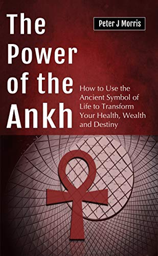 the power of the ankh how to use the ancient symbol of life to transform your health wealth and destiny kindle edition by morris peter j religion spirituality kindle ebooks the power of the ankh how to use the ancient symbol of life to transform your health wealth and destiny