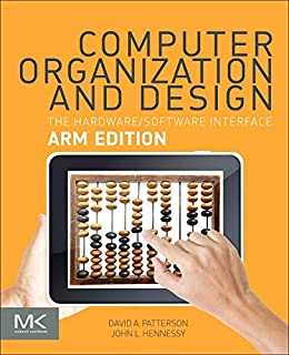 Computer Organization and Design ARM Edition: The Hardware Software Interface (The Morgan Kaufmann Series in Computer Arch...