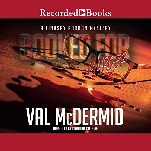 Booked for Murder                   By:                                                                                                                                 Val McDermid                               Narrated by:                                                                                                                                 Caroline Guthrie                      Length: 7 hrs and 27 mins     6 ratings     Overall 4.2