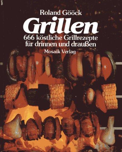 Grillen: 666 köstliche Grillrezepte für drinnen und draussen