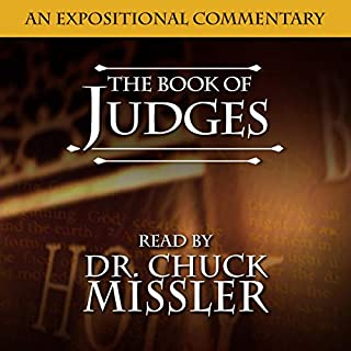 The Book of Judges: An Expositional Commentary                    By:                                                                                                                                 Chuck Missler                               Narrated by:                                                                                                                                 Chuck Missler                      Length: 14 hrs and 57 mins     6 ratings     Overall 4.8