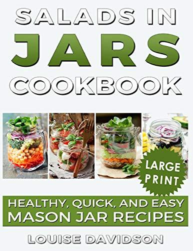 Salads in Jars Cookbook ***Large Print Edition***: Healthy, Quick and Easy Mason Jar Recipes (Mason Jar Cookbook, Band 3)