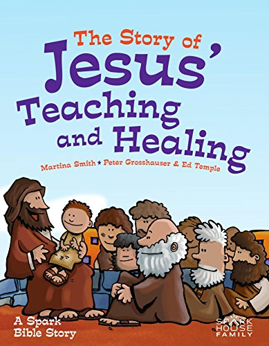 The Story of Jesus' Teaching and Healing: A Spark Bible Story (Spark Bible Stories) by [Martina Smith, Peter Grosshauser, Ed Temple]