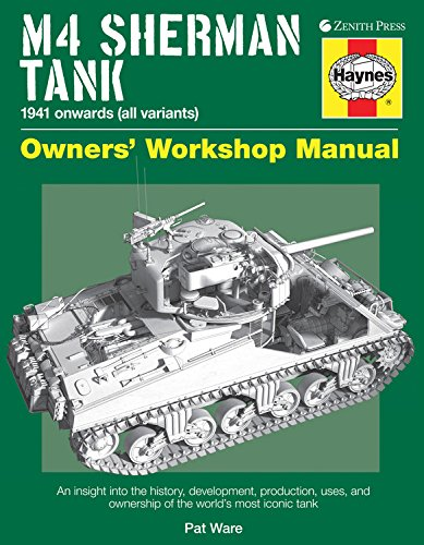 M4 Sherman Tank Owners' Workshop Manual: An insight into the history, development, production, uses, and ownership of the world's most iconic tank