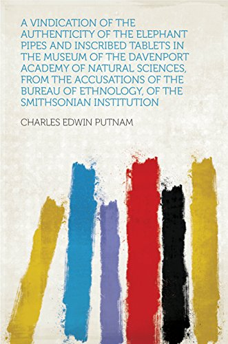 A Vindication of the Authenticity of the Elephant Pipes and Inscribed Tablets in the Museum of the Davenport Academy of Natural Sciences, From the Accusations ... Smithsonian Institution (English Edition)