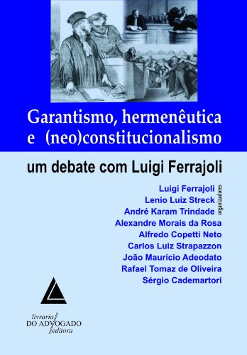 Garantismo Hermenêutica e Neo Constitucionalismo: Um Debate com Luigi Ferrajoli