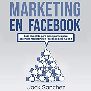 Marketing en Facebook [Facebook Marketing]     Guía completa para principiantes para aprender marketing en Facebook de la A a la Z              By:                                                                                                                                 Jack Sanchez                               Narrated by:                                                                                                                                 Iraima Arrechedera                      Length: 3 hrs and 36 mins     7 ratings     Overall 5.0