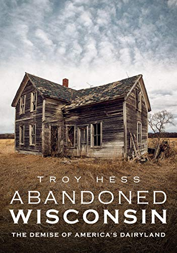 Abandoned Wisconsin: The Demise of America's Dairyland (America Through Time)