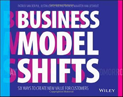 Business Model Shifts: Six Ways to Create New Value for Customers