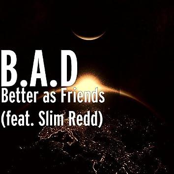 Better as Friends (feat. Slim Redd)