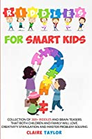 Riddles for Smart Kids: Collection of 300+ riddles and brain teasers that both children and family will love. Creativity stimulation and master problem-solving.