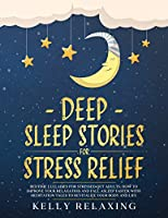 Deep Sleep Stories for Stress Relief: Bedtime Lullabies for Stressed-Out Adults. How to Improve Your Relaxation and Fall Asleep Faster with Meditation Tales to Revitalize Your Body and Life. (Bedtime Lullabies for Adults)