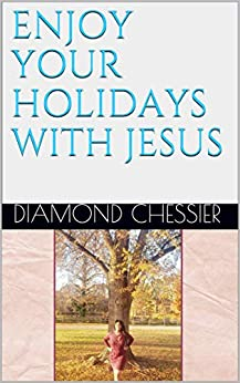 Enjoy Your Holidays With Jesus by [Diamond Chessier]